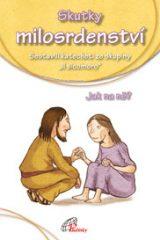 Katechetický materiál. Jednotlivé kapitoly jsou věnované nejprve skutkům tělesného a poté duchovního milosrdenství, vždy s krátkými poznatky a odkazy na biblické texty.
